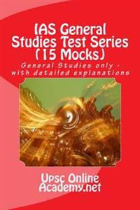IAS General Studies Test Series (15 Mocks): General Studies Only - With Detailed Explanations