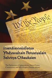 Itsenaisyysjulistus, Yhdysvaltain Perustuslain, Selvitys Oikeuksien: Declaration of Independence, Constitution, Bill of Rights (Finnish Edition)