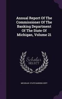 Annual Report of the Commissioner of the Banking Department of the State of Michigan, Volume 21