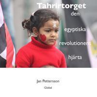 Tahrirtorget : den egyptiska revolutionens hjärta - Jan Pettersson pdf epub
