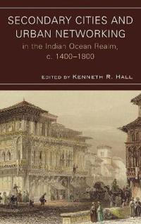 Secondary Cities and Urban Networking in the Indian Ocean Realm, 1400-1800