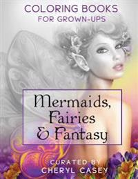 Mermaids, Fairies & Fantasy: Coloring Books for Grown-Ups, Adults