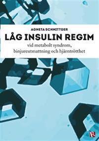 Låg insulin regim : vid metabolt syndrom, binjureutmattning och hjärntrötthet