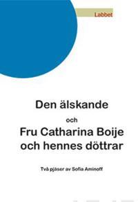 Den älskande/ Fru Catharina Boije och hennes döttrar