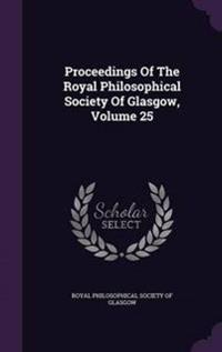 Proceedings of the Royal Philosophical Society of Glasgow, Volume 25