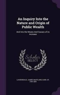 An Inquiry Into the Nature and Origin of Public Wealth