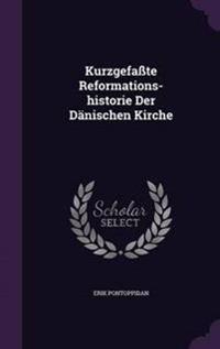 Kurzgefasste Reformations-Historie Der Danischen Kirche