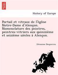Portail Et Vitraux de L'e Glise Notre-Dame D'Alenc On. Nomenclature Des Peintres, Peintres-Vitriers Aux Quinizie Me Et Seizie Me Sie Cles a Alenc On.
