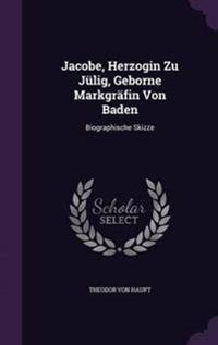 Jacobe, Herzogin Zu Julig, Geborne Markgrafin Von Baden