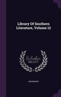 Library of Southern Literature; Volume 12