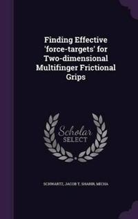 Finding Effective 'Force-Targets' for Two-Dimensional Multifinger Frictional Grips