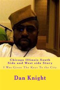 Chicago Illinois South Side and West Side Story: I Was Given the Keys to the City
