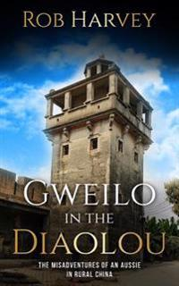 Gweilo in the Diaolou: The Misadventures of an Aussie in China