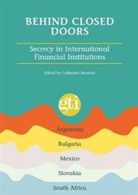 Behind Closed Doors. Secrecy in International Financial Institutions