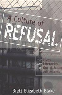 A Culture of Refusal: The Lives and Literacies of Out-Of-School Adolescents