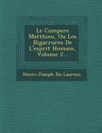 Le Compere Matthieu, Ou Les Bigarrures De L'esprit Humain, Volume 2...