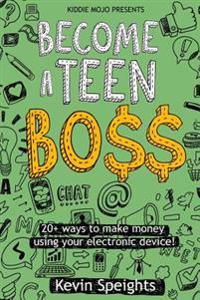 Become a Teen Boss: 20+ Ways to Make Money Using Your Electronic Device!