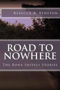 Road to Nowhere: The Rona Shively Stories