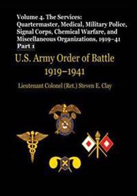 US Army Order of Battle, 1919-1941: Volume 4 - The Services: Quartermaster, Medical, Military Police, Signal Corps, Chemical Warfare, and Miscellaneou