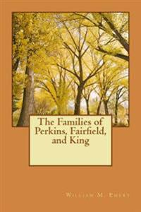 The Families of Perkins, Fairfield, and King