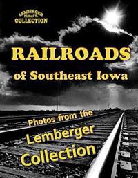Railroads of Southeast Iowa: Photographs from the Lemberger Collection