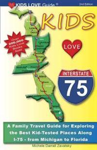 Kids Love I-75, 2nd Edition: Your Family Travel Guide to Exploring the Best Kid-Tested Places Along I-75. 400 Fun Stops & Unique Spots from Michiga