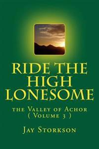 Ride the High Lonesome: The Valley of Achor ( Volume 3 )