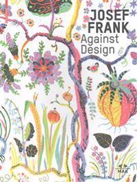 Josef Frank - Against Design: Das Anti-Formalistische Werk Des Architekten / The Architect's Anti-Formalist Oeuvre