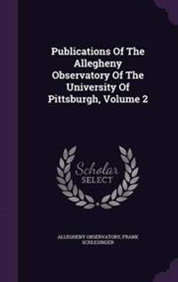 Publications of the Allegheny Observatory of the University of Pittsburgh, Volume 2