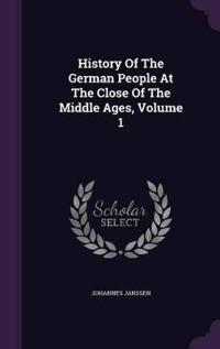 History of the German People at the Close of the Middle Ages; Volume 1