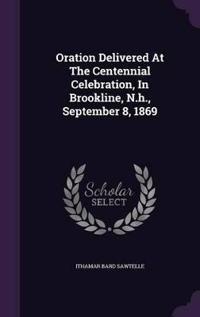 Oration Delivered at the Centennial Celebration, in Brookline, N.H., September 8, 1869