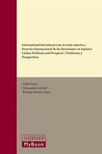 International Investment Law in Latin America / Derecho Internacional de Las Inversiones En America Latina: Problems and Prospects / Problemas y Persp