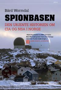 Spionbasen; den ukjente historien om CIA og NSA i Norge - Bård Wormdal | Ridgeroadrun.org
