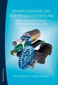 Grundläggande CAD och produktutveckling : konstruera med Autodeks Inventor Professional 2013