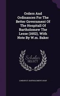 Orders and Ordinances for the Better Government of the Hospitall of Bartholomew the Lesse (1652), with Note by W.M. Baker