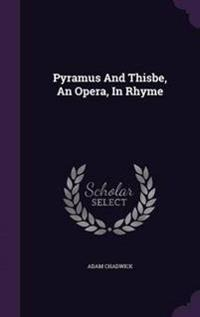 Pyramus and Thisbe, an Opera, in Rhyme