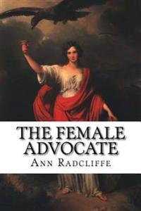 The Female Advocate: Or an Attempt to Recover the Rights of Women from Male Usurpation