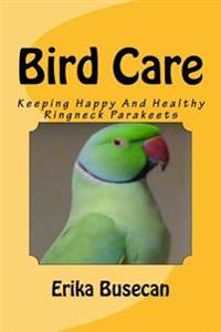 Bird Care: Keeping Happy and Healthy Ringneck Parakeets