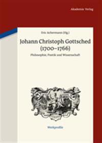 Johann Christoph Gottsched (1700-1766): Philosophie, Poetik Und Wissenschaft