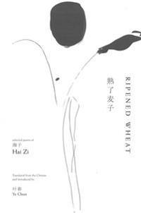 Ripened Wheat: Selected Poems of Hai Zi