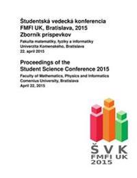Proceedings of the Student Science Conference 2015: Faculty of Mathematics, Physics and Informatics, Comenius University, Bratislava, April 22, 2015
