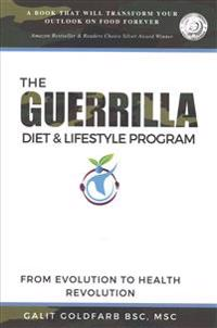 The Guerrilla/Gorilla Diet & Lifestyle Program: Wage War on Weight and Poor Health and Learn to Thrive in the Modern Jungle