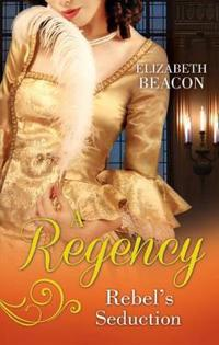 Regency rebels seduction - a most unladylike adventure / the rake of hollow