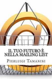 Il Tuo Futuro E Nella Mailing List: Come Creare Gratis Una Newsletter Per Autori Indipendenti E Costruirsi Una Carriera Nel Mondo del Self-Publishing.
