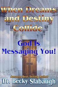When Dreams and Destiny Collide: God Is Messaging You!