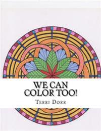 We Can Color Too!: A Coloring Book for Grown Ups