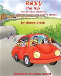 Rexy the Trip: How to Teach Children to Be in Gratitude and Develope Positive Attitude