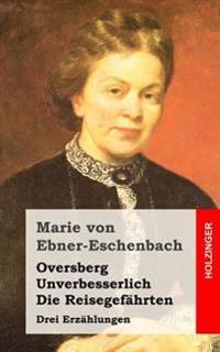 Oversberg / Unverbesserlich / Die Reisegefahrten: Drei Erzahlungen