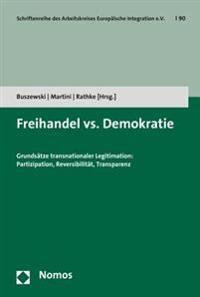Freihandel vs. Demokratie: Grundsatze Transnationaler Legitimation: Partizipation, Reversibilitat, Transparenz