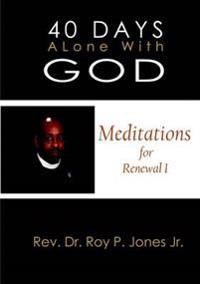 40 Days Alone with God Meditations for Renewal I